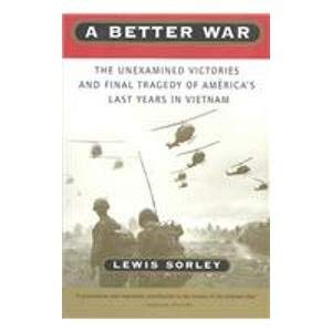 9780756761714: Better War: The Unexamined Victories and Final Tragedy of America's Last Years in Vietnam
