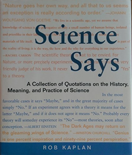 Science Says: A Collection of Quotations on the History, Meaning, and Practice of Science (0756761743) by Rob Kaplan
