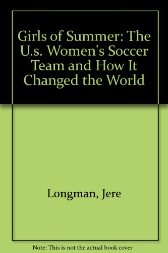 9780756762117: Girls of Summer: The U.s. Women's Soccer Team and How It Changed the World