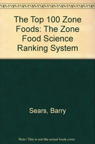 The Top 100 Zone Foods: The Zone Food Science Ranking System (075676257X) by Barry Sears