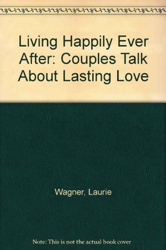 Living Happily Ever After: Couples Talk About Lasting Love (0756762987) by Wagner, Laurie; Rausser, Stephanie; Collier, David