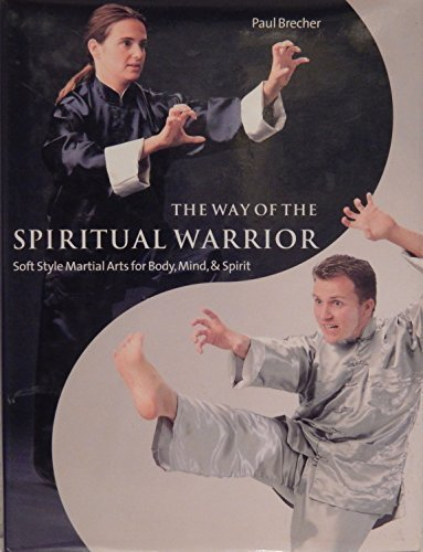 Way of the Spiritual Warrior: Soft Style Martial Arts for Body, Mind and Spirit: Paul Brecher