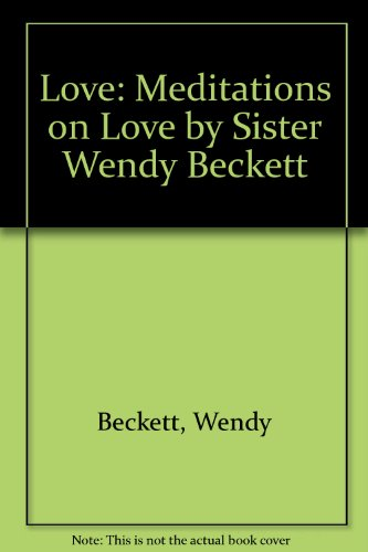 Love: Meditations on Love by Sister Wendy Beckett (0756763185) by Beckett, Wendy