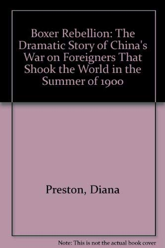 9780756763329: Boxer Rebellion: The Dramatic Story of China's War on Foreigners That Shook the World in the Summer of 1900