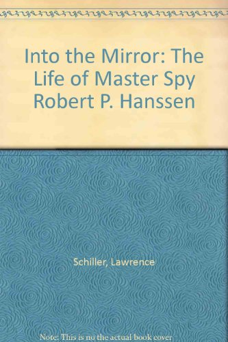 9780756763497: Into the Mirror: The Life of Master Spy Robert P. Hanssen