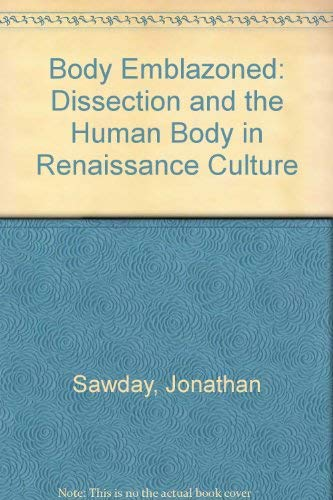 9780756763640: Body Emblazoned: Dissection and the Human Body in Renaissance Culture