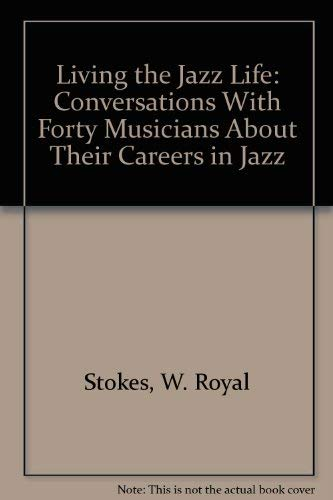 9780756763657: Living the Jazz Life: Conversations With Forty Musicians About Their Careers in Jazz