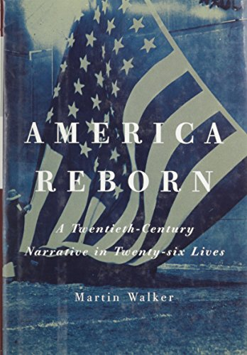 9780756763862: America Reborn: A Twentieth-Century Narrative in Twenty-Six Lives