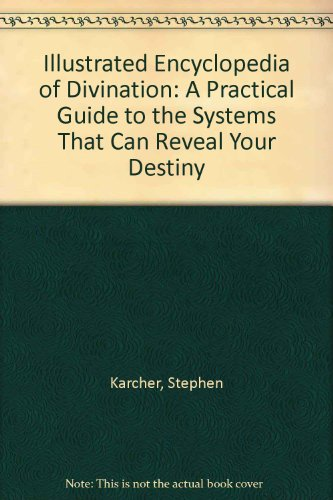 9780756764005: Illustrated Encyclopedia of Divination: A Practical Guide to the Systems That Can Reveal Your Destiny