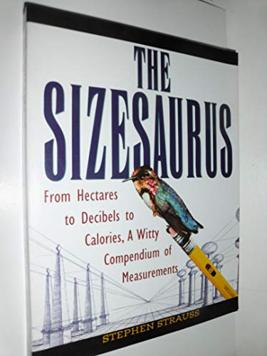 9780756764562: Sizesaurus: From Hectares to Decibels to Calories, a Witty Compendium of Measurements