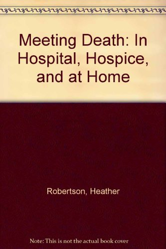 9780756764739: Meeting Death: In Hospital, Hospice, and at Home
