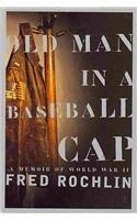 9780756764746: Old Man in a Baseball Cap: A Memoir of World War II
