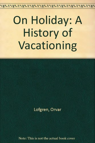 9780756765057: On Holiday: A History of Vacationing