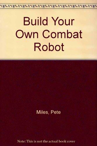 9780756765408: Build Your Own Combat Robot