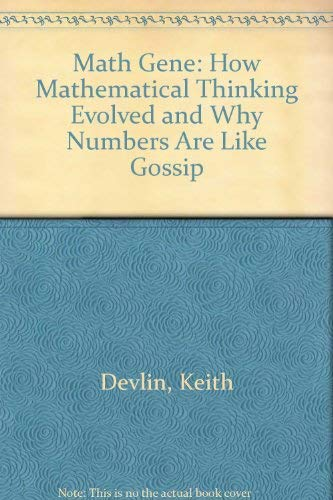 9780756765927: Math Gene: How Mathematical Thinking Evolved and Why Numbers Are Like Gossip