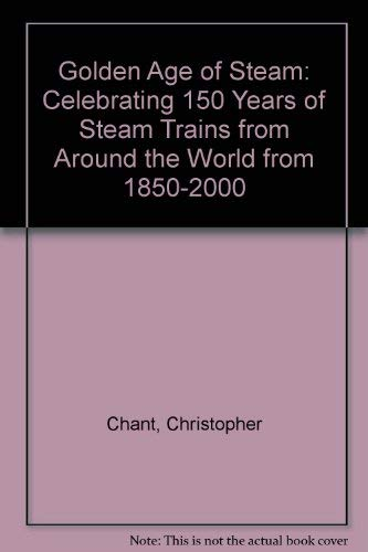 9780756766108: Golden Age of Steam: Celebrating 150 Years of Steam Trains from Around the World from 1850-2000