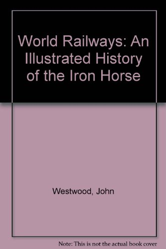 World Railways: An Illustrated History of the Iron Horse (0756766117) by John Westwood