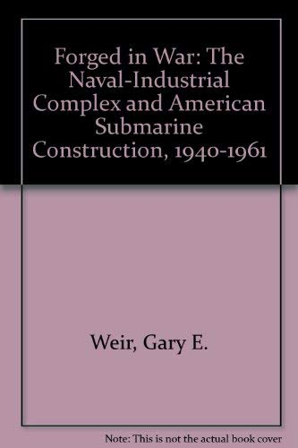 9780756766405: Forged in War: The Naval-Industrial Complex and American Submarine Construction, 1940-1961