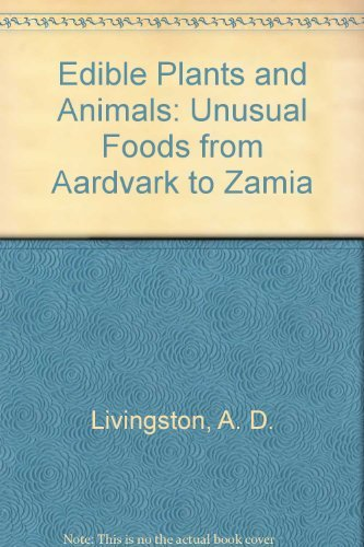 9780756766474: Edible Plants and Animals: Unusual Foods from Aardvark to Zamia