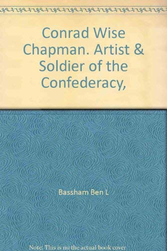 Conrad Wise Chapman: Artist & Soldier of the Confederacy (Mint First Edition): Ben L. Bassham