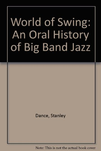 9780756766726: World of Swing: An Oral History of Big Band Jazz