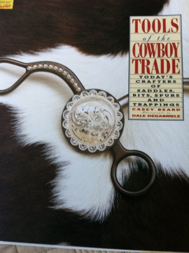 9780756766863: Tools of the Cowboy Trade: Today's Crafters of Saddles, Bits, Spurs and Trappings