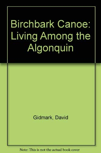 9780756766962: Birchbark Canoe: Living Among the Algonquin