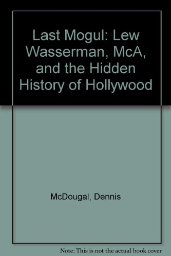 9780756766993: Last Mogul: Lew Wasserman, McA, and the Hidden History of Hollywood