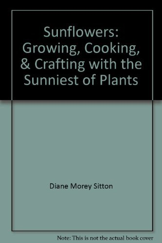 9780756767181: Sunflowers: Growing, Cooking, & Crafting with the Sunniest of Plants