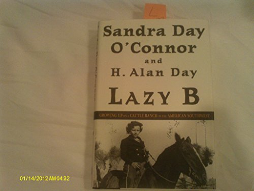 Lazy B: Growing Up on a Cattle Ranch in the American Southwest (0756767490) by Sandra Day O'Connor; H. Alan Day