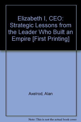 9780756767723: Elizabeth I, CEO: Strategic Lessons from the Leader Who Built an Empire [First Printing]