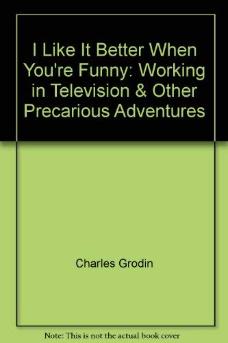 9780756767730: I Like It Better When You're Funny: Working in Television & Other Precarious Adventures