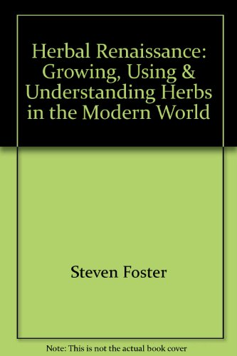 Herbal Renaissance: Growing, Using & Understanding Herbs in the Modern World (075676887X) by Steven Foster
