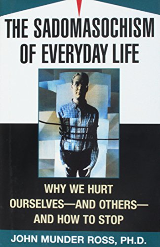 9780756771386: Sadomasochism of Everyday Life: Why We Hurt Ourselves -- & Others -- & How to Stop