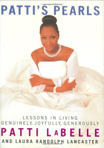 Patti's Pearls: Lessons in Living Genuinely, Joyfully, Generously: LaBelle, Patti; Lancaster, ...