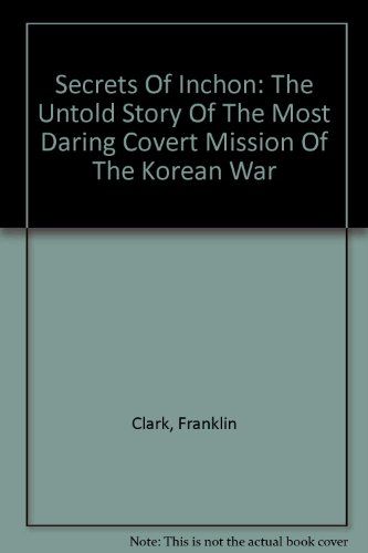 9780756773205: Secrets Of Inchon: The Untold Story Of The Most Daring Covert Mission Of The Korean War