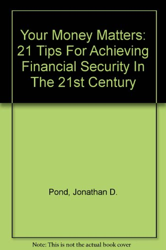 Your Money Matters: 21 Tips For Achieving Financial Security In The 21st Century (075677330X) by Pond, Jonathan D.