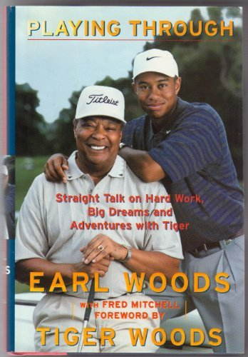 9780756774011: Playing Through: Straight Talk On Hard Work, Big Dreams And Adventures With Tiger