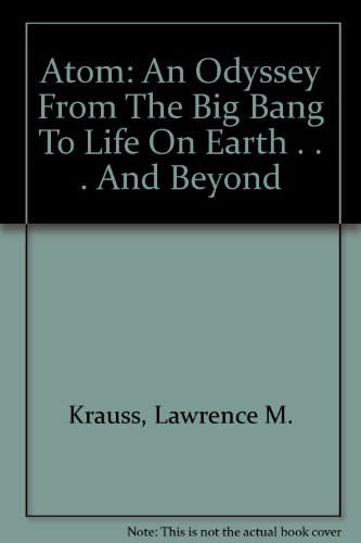 9780756774240: Atom: An Odyssey From The Big Bang To Life On Earth . . . And Beyond