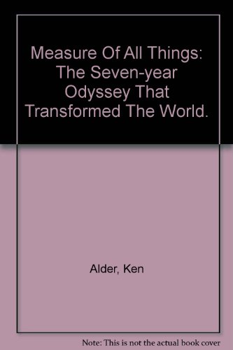 9780756774295: Measure Of All Things: The Seven-year Odyssey That Transformed The World.
