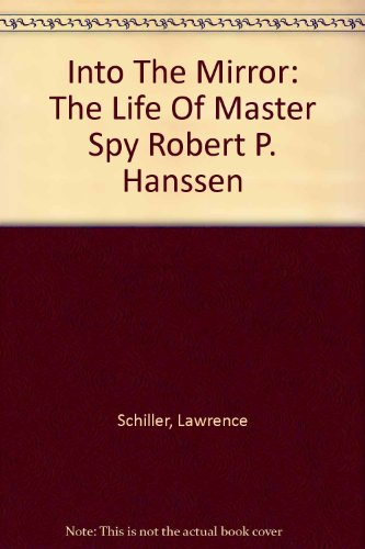 9780756774356: Into The Mirror: The Life Of Master Spy Robert P. Hanssen