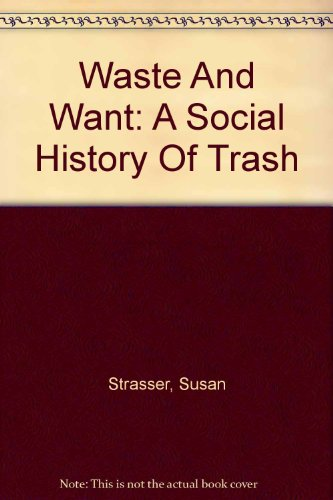 9780756774448: Waste And Want: A Social History Of Trash