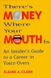9780756774677: There's Money Where Your Mouth Is: An Insider's Guide to a Career in Voice-overs