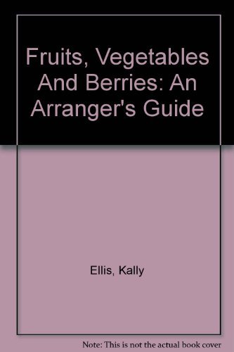 9780756775186: Fruits, Vegetables And Berries: An Arranger's Guide