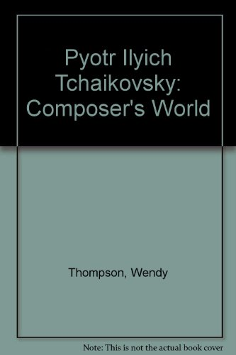 9780756775339: Pyotr Ilyich Tchaikovsky: Composer's World