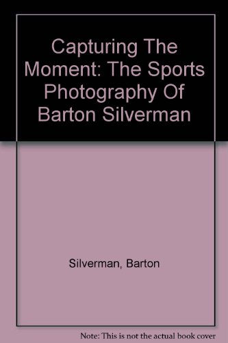 9780756775377: Capturing The Moment: The Sports Photography Of Barton Silverman