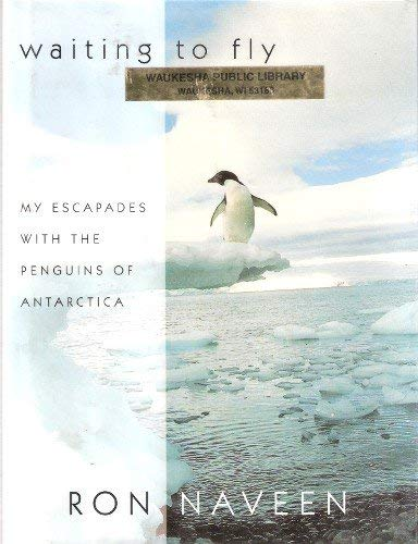 9780756775650: Waiting To Fly: My Escapades With The Penguins Of Antarctica