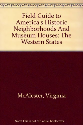 9780756775957: Field Guide to America's Historic Neighborhoods And Museum Houses: The Western States