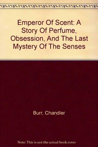 9780756776077: Emperor Of Scent: A Story Of Perfume, Obsession, And The Last Mystery Of The Senses