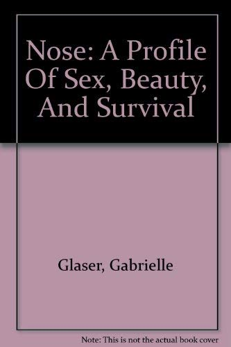 9780756776244: Nose: A Profile Of Sex, Beauty, And Survival